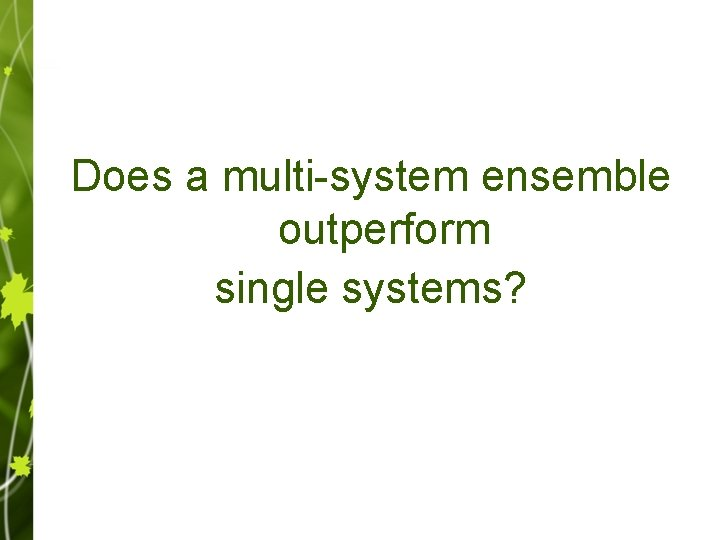 Does a multi-system ensemble outperform single systems?