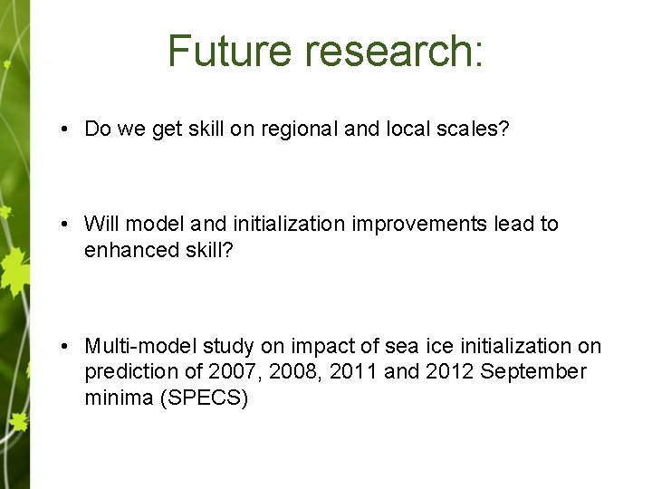 Future research: • Do we get skill on regional and local scales? • Will