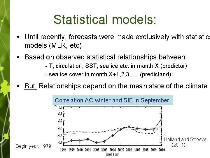 Statistical models: • Until recently, forecasts were made exclusively with statistica models (MLR, etc)