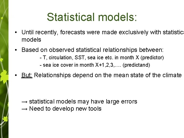 Statistical models: • Until recently, forecasts were made exclusively with statistica models • Based