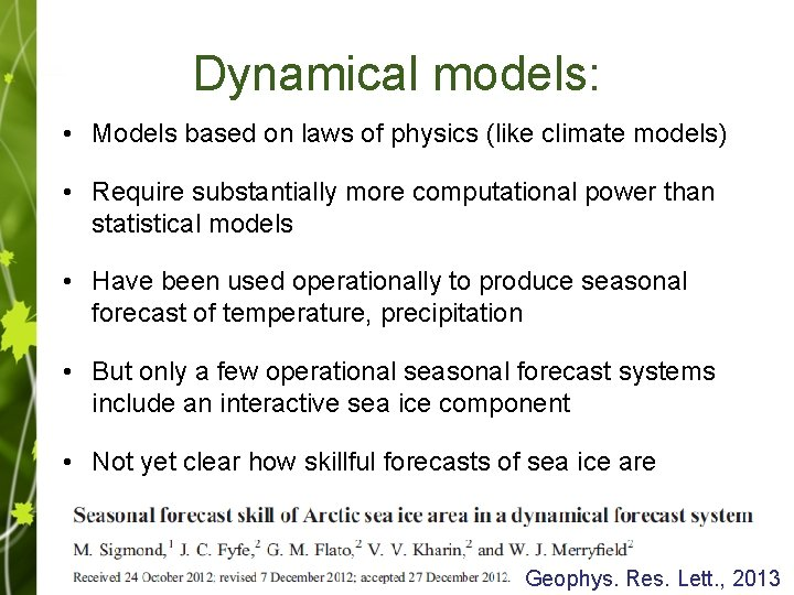Dynamical models: • Models based on laws of physics (like climate models) • Require