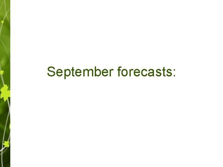 September forecasts: