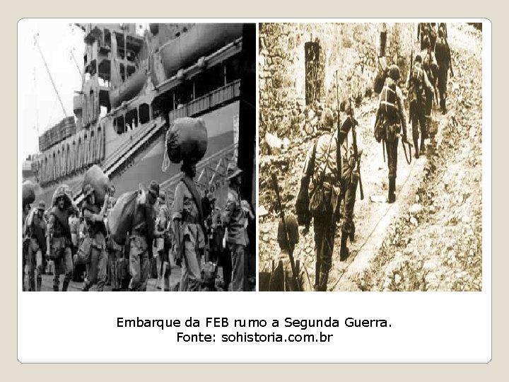 Embarque da FEB rumo a Segunda Guerra. Fonte: sohistoria. com. br