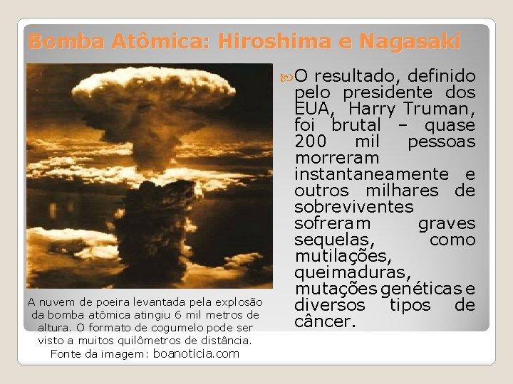 Bomba Atômica: Hiroshima e Nagasaki O A nuvem de poeira levantada pela explosão da