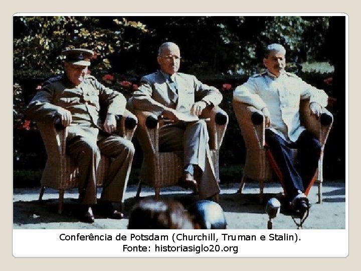 Conferência de Potsdam (Churchill, Truman e Stalin). Fonte: historiasiglo 20. org