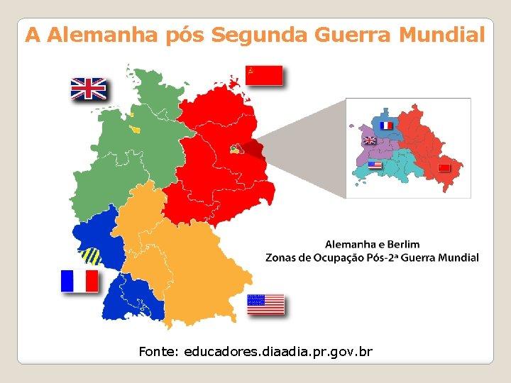 A Alemanha pós Segunda Guerra Mundial Fonte: educadores. diaadia. pr. gov. br