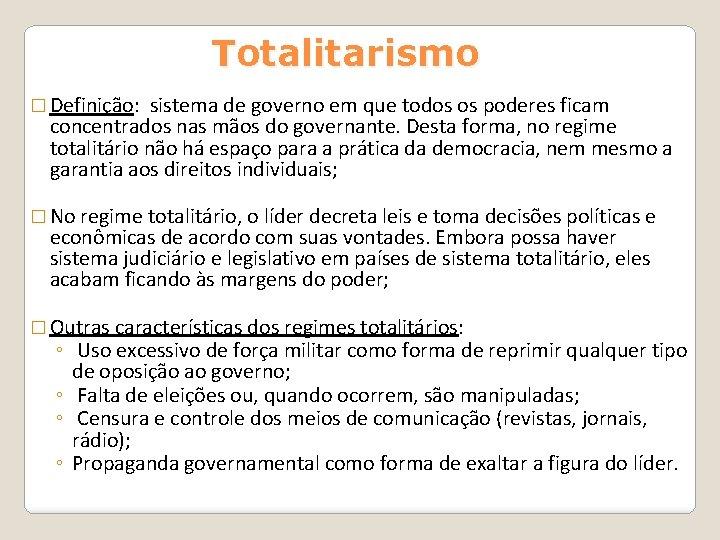 Totalitarismo � Definição: sistema de governo em que todos os poderes ficam concentrados nas