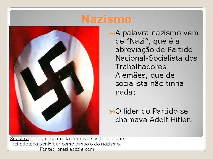 """Nazismo A palavra nazismo vem de """"Nazi"""", que é a abreviação de Partido Nacional-Socialista"""