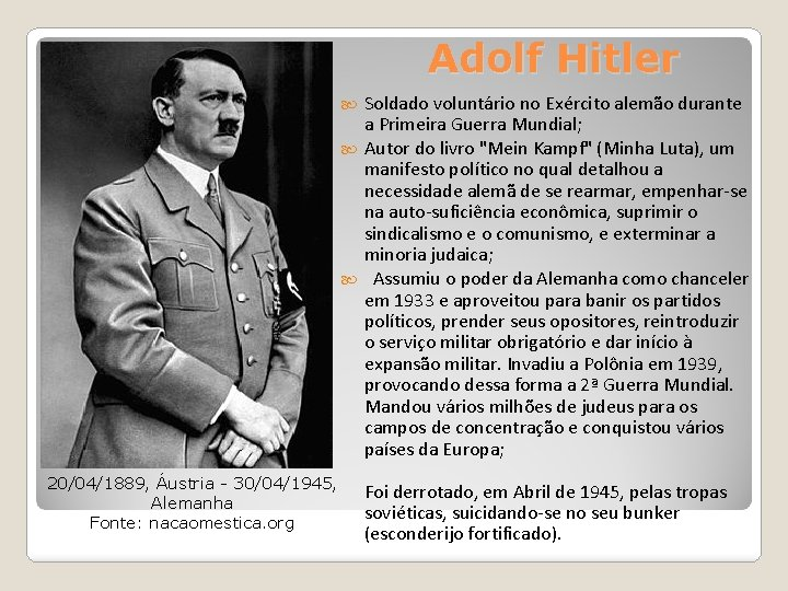 Adolf Hitler Soldado voluntário no Exército alemão durante a Primeira Guerra Mundial; Autor do