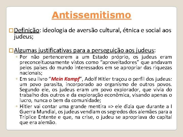 Antissemitismo �Definição: ideologia de aversão cultural, étnica e social aos judeus; �Algumas justificativas para