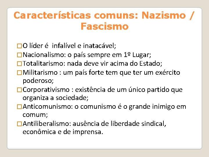 Características comuns: Nazismo / Fascismo �O líder é infalível e inatacável; �Nacionalismo: o país