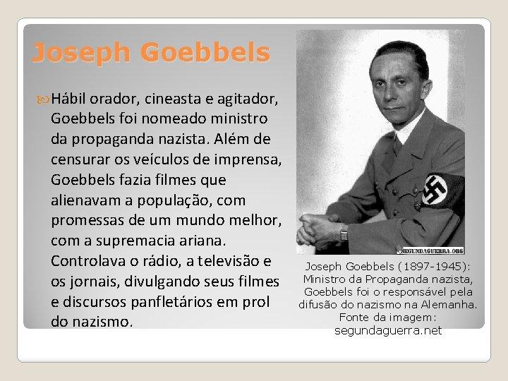 Joseph Goebbels Hábil orador, cineasta e agitador, Goebbels foi nomeado ministro da propaganda nazista.