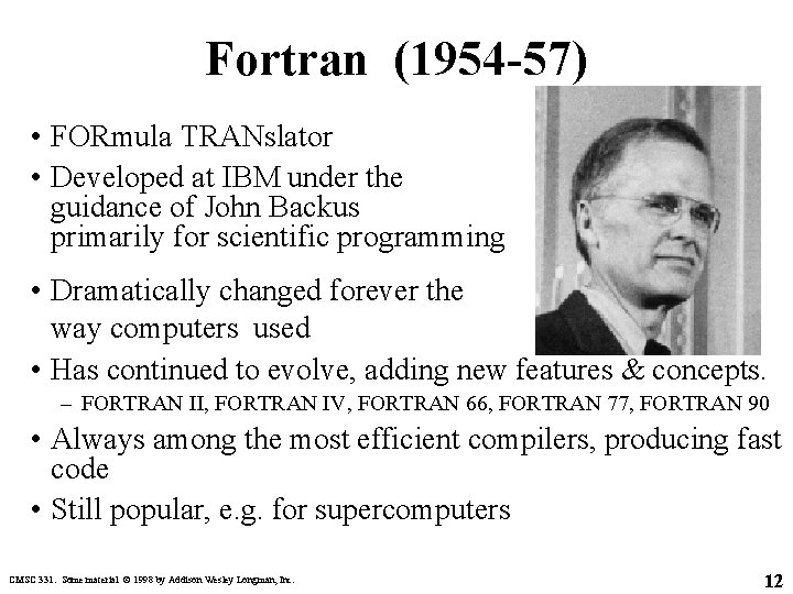 Fortran (1954 -57) • FORmula TRANslator • Developed at IBM under the guidance of