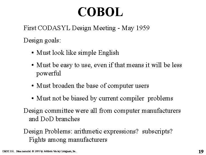 COBOL First CODASYL Design Meeting - May 1959 Design goals: • Must look like