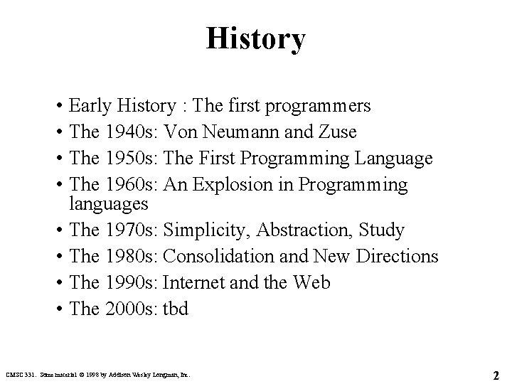 History • Early History : The first programmers • The 1940 s: Von Neumann