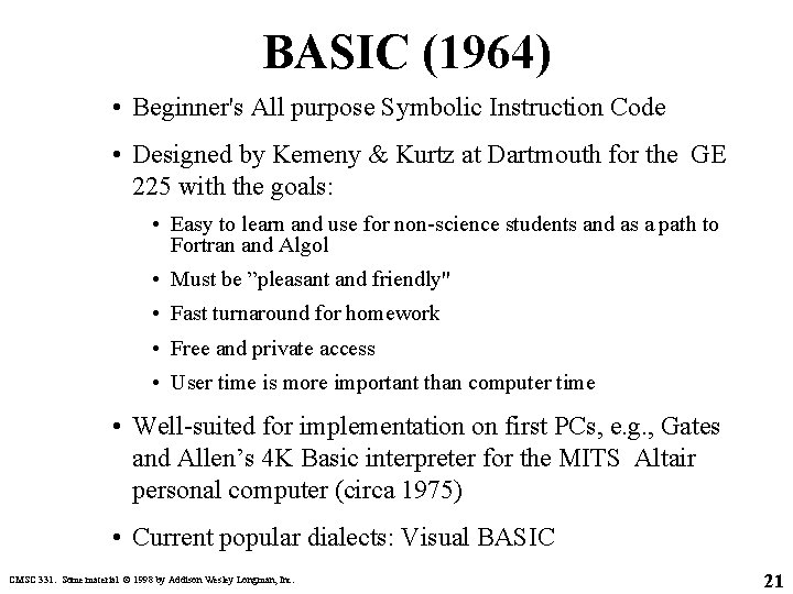 BASIC (1964) • Beginner's All purpose Symbolic Instruction Code • Designed by Kemeny &