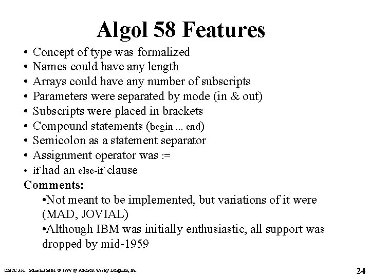 Algol 58 Features • • Concept of type was formalized Names could have any