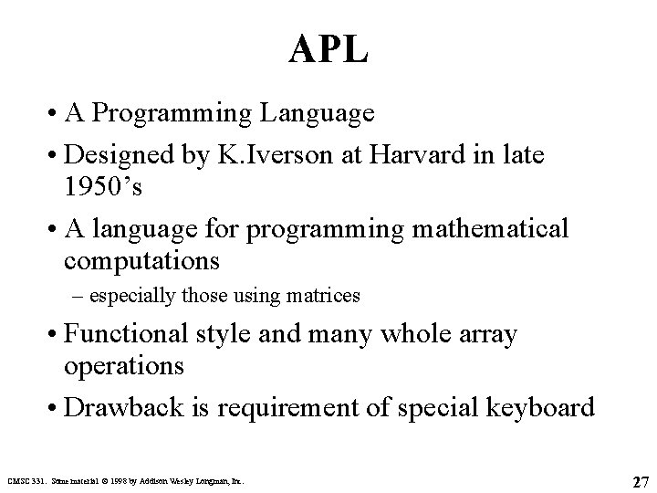 APL • A Programming Language • Designed by K. Iverson at Harvard in late