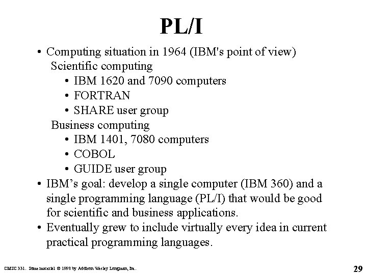 PL/I • Computing situation in 1964 (IBM's point of view) Scientific computing • IBM