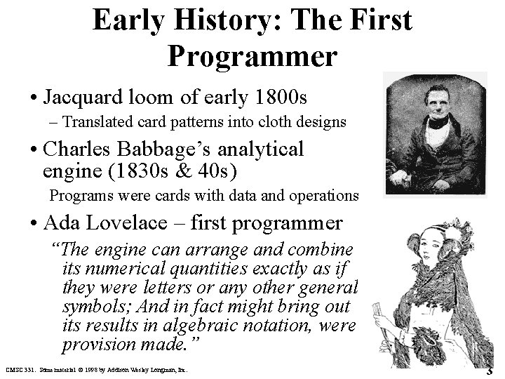 Early History: The First Programmer • Jacquard loom of early 1800 s – Translated