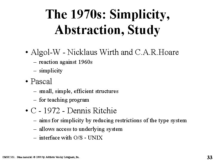 The 1970 s: Simplicity, Abstraction, Study • Algol-W - Nicklaus Wirth and C. A.