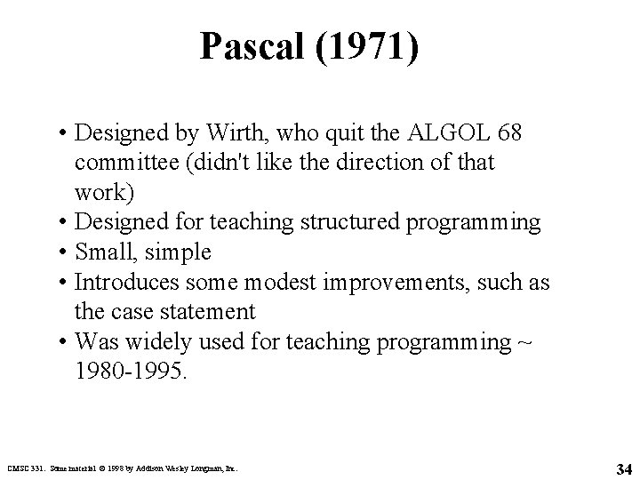 Pascal (1971) • Designed by Wirth, who quit the ALGOL 68 committee (didn't like
