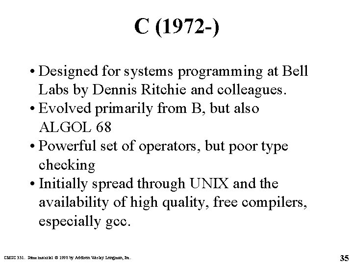 C (1972 -) • Designed for systems programming at Bell Labs by Dennis Ritchie