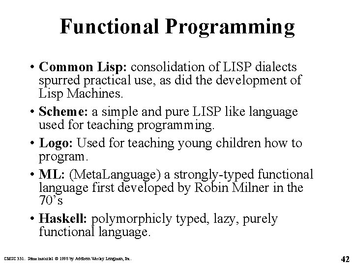 Functional Programming • Common Lisp: consolidation of LISP dialects spurred practical use, as did