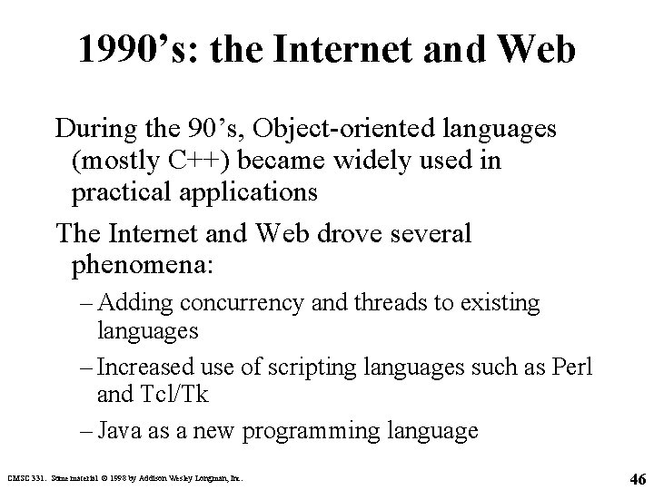 1990's: the Internet and Web During the 90's, Object-oriented languages (mostly C++) became widely