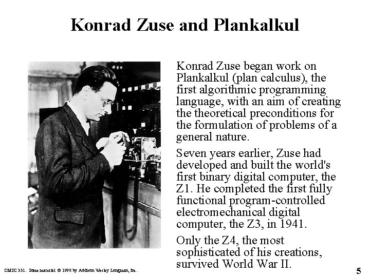 Konrad Zuse and Plankalkul CMSC 331. Some material © 1998 by Addison Wesley Longman,