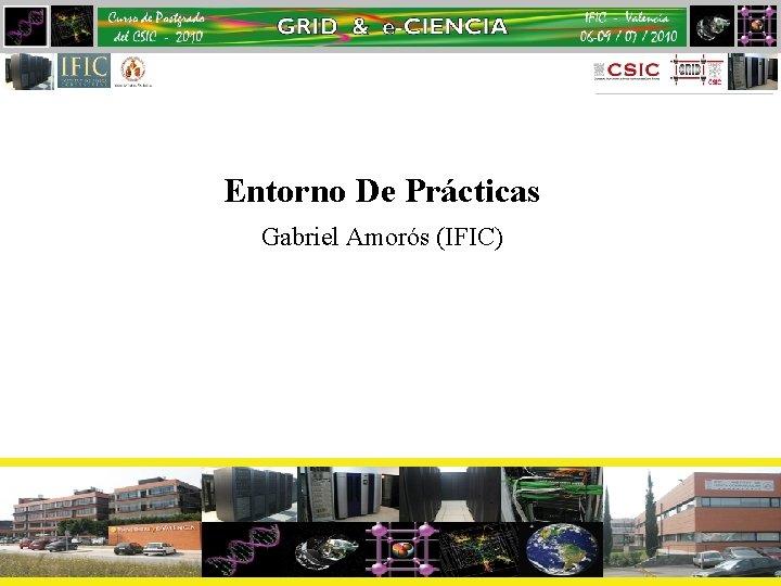 Entorno De Prácticas Gabriel Amorós (IFIC)