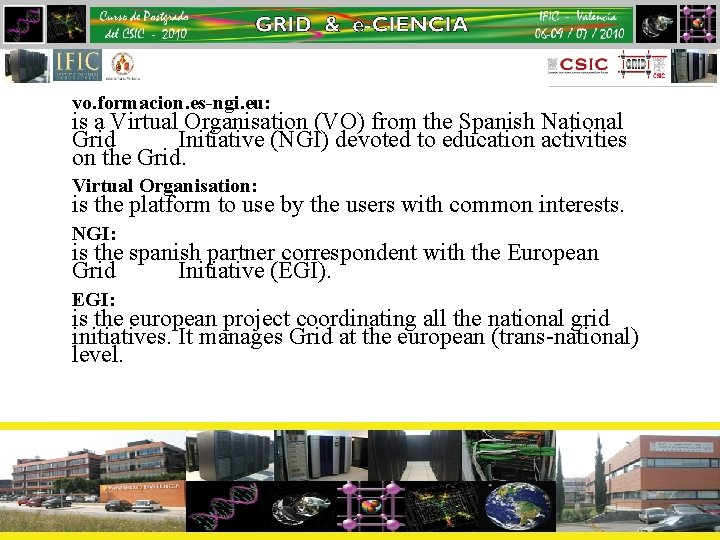 vo. formacion. es-ngi. eu: is a Virtual Organisation (VO) from the Spanish National Grid