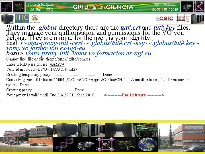 Within the. globus directory there are the tut#. crt and tut#. key files. They