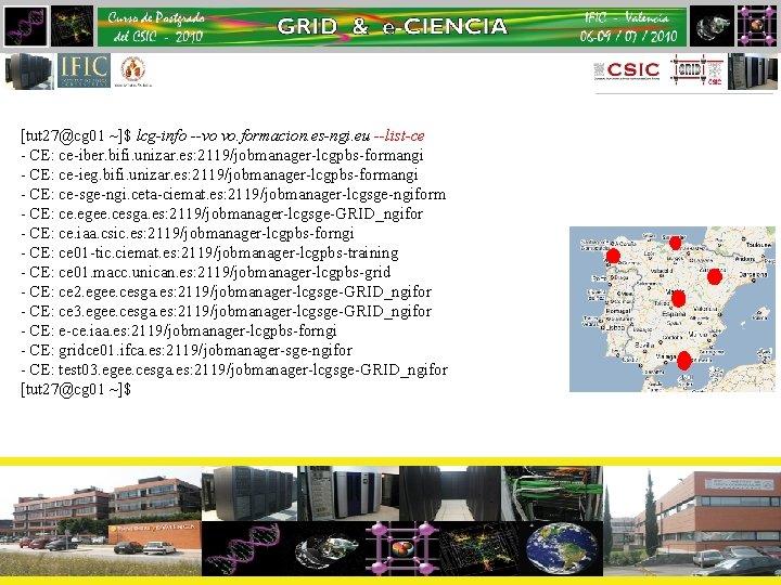 [tut 27@cg 01 ~]$ lcg-info --vo vo. formacion. es-ngi. eu --list-ce - CE: ce-iber.