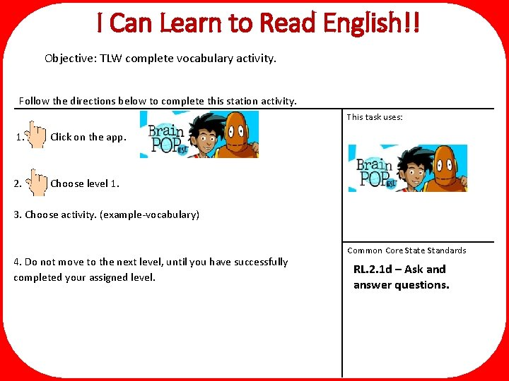 I Can Learn to Read English!! Objective: TLW complete vocabulary activity. Follow the directions