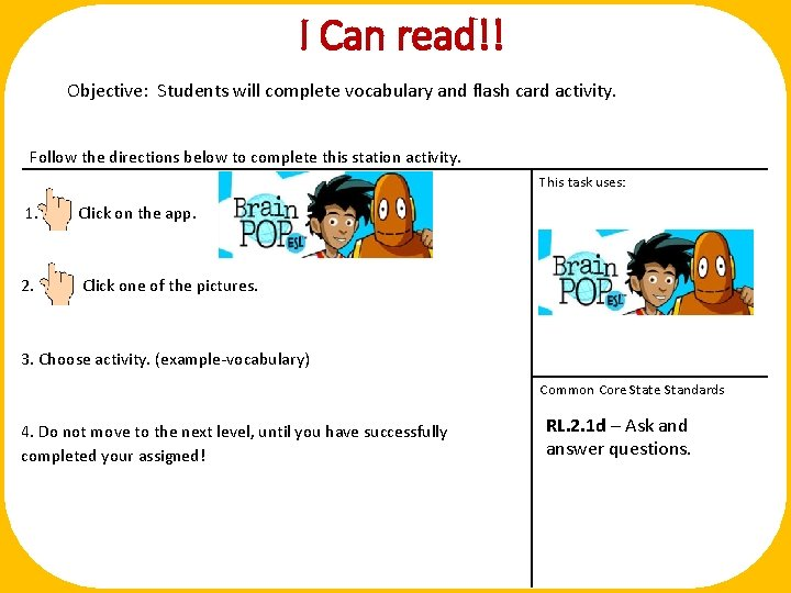 I Can read!! Objective: Students will complete vocabulary and flash card activity. Follow the