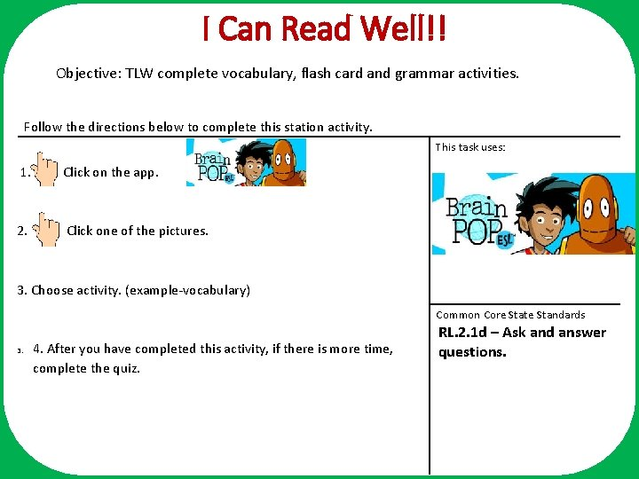 I Can Read Well!! Objective: TLW complete vocabulary, flash card and grammar activities. Follow