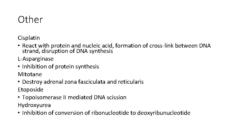 Other Cisplatin • React with protein and nucleic acid, formation of cross-link between DNA