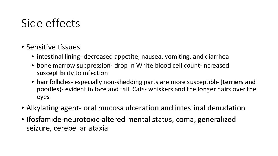 Side effects • Sensitive tissues • intestinal lining- decreased appetite, nausea, vomiting, and diarrhea
