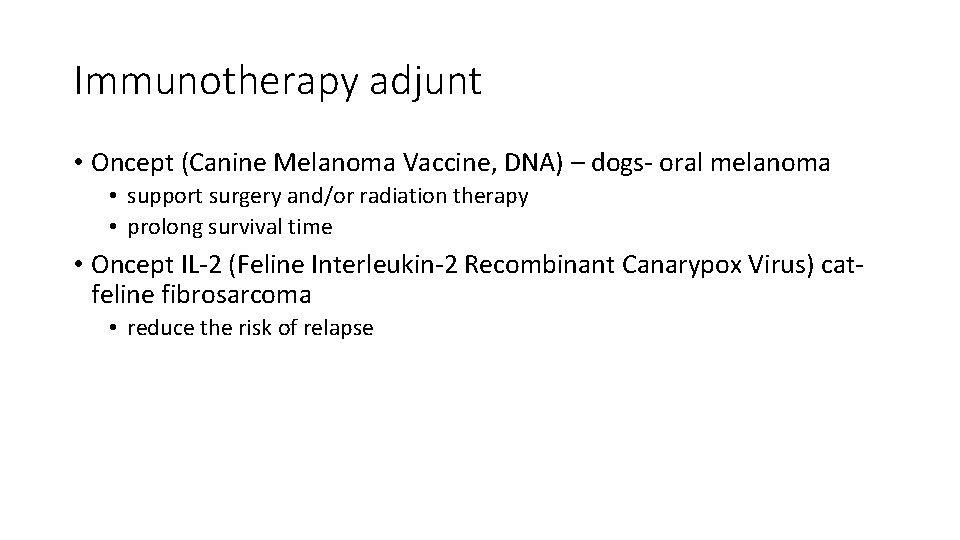 Immunotherapy adjunt • Oncept (Canine Melanoma Vaccine, DNA) – dogs- oral melanoma • support