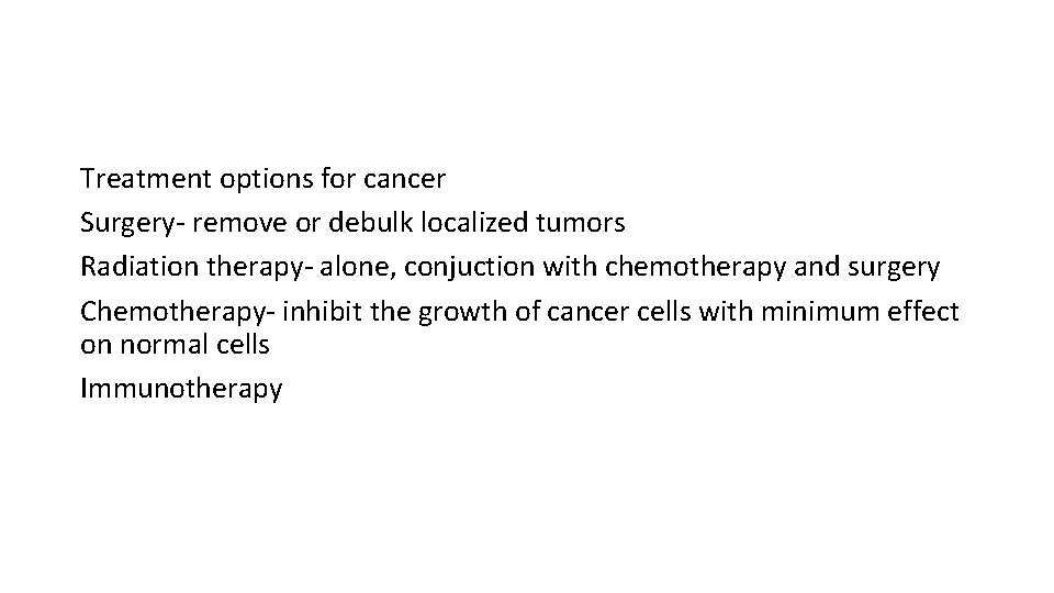 Treatment options for cancer Surgery- remove or debulk localized tumors Radiation therapy- alone, conjuction