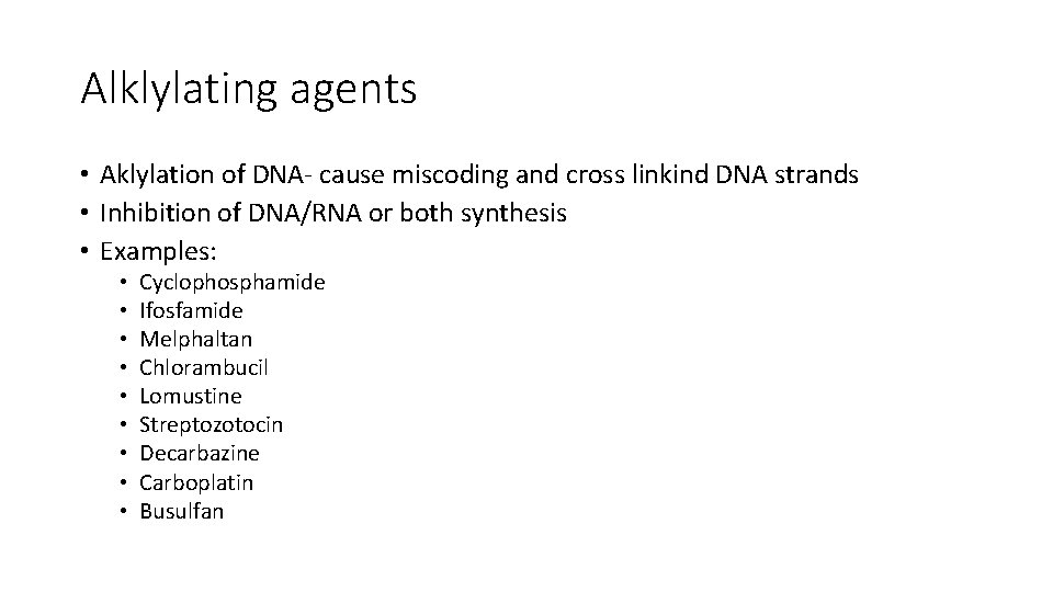 Alklylating agents • Aklylation of DNA- cause miscoding and cross linkind DNA strands •