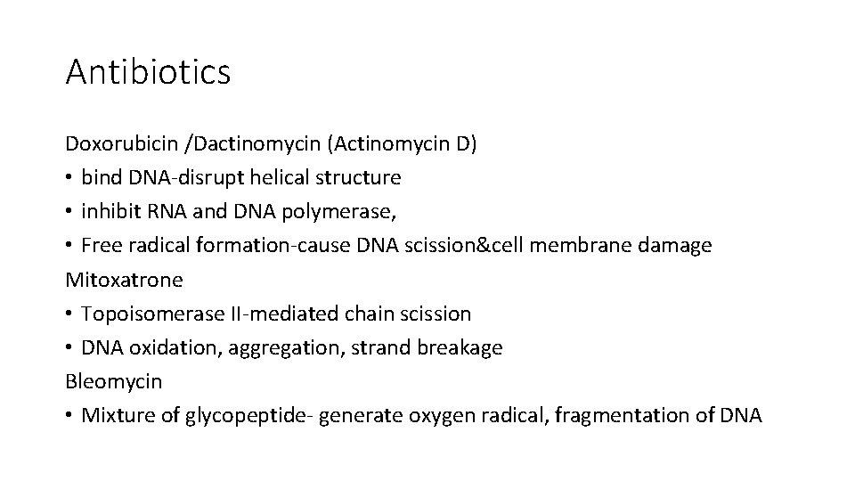Antibiotics Doxorubicin /Dactinomycin (Actinomycin D) • bind DNA-disrupt helical structure • inhibit RNA and