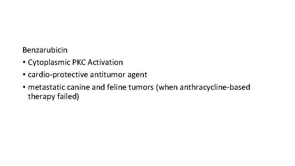 Benzarubicin • Cytoplasmic PKC Activation • cardio-protective antitumor agent • metastatic canine and feline