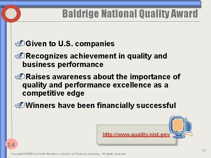 Baldrige National Quality Award. Given to U. S. companies. Recognizes achievement in quality and