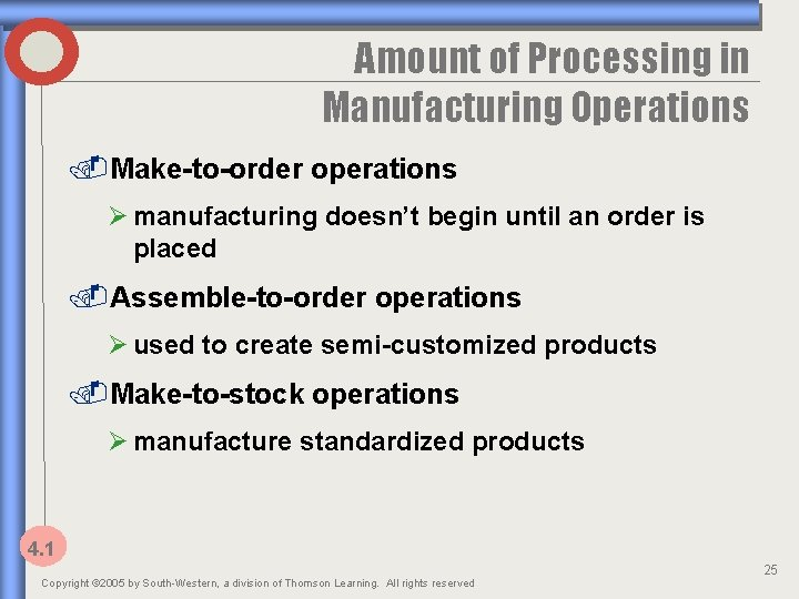 Amount of Processing in Manufacturing Operations. Make-to-order operations Ø manufacturing doesn't begin until an