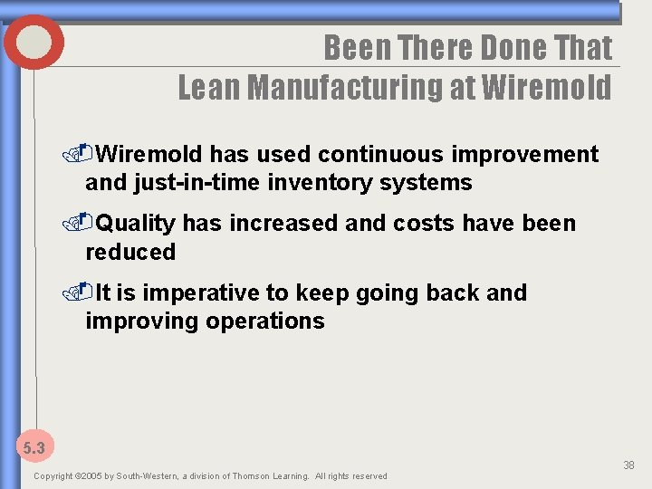 Been There Done That Lean Manufacturing at Wiremold has used continuous improvement and just-in-time