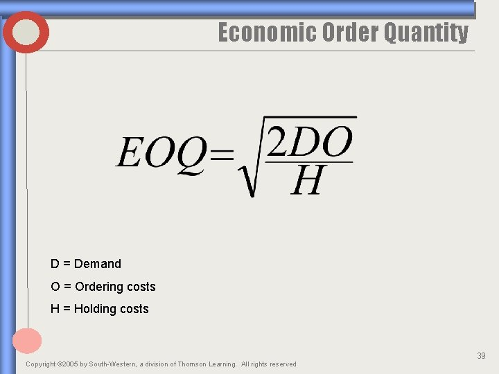 Economic Order Quantity D = Demand O = Ordering costs H = Holding costs