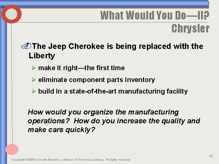 What Would You Do—II? Chrysler. The Jeep Cherokee is being replaced with the Liberty