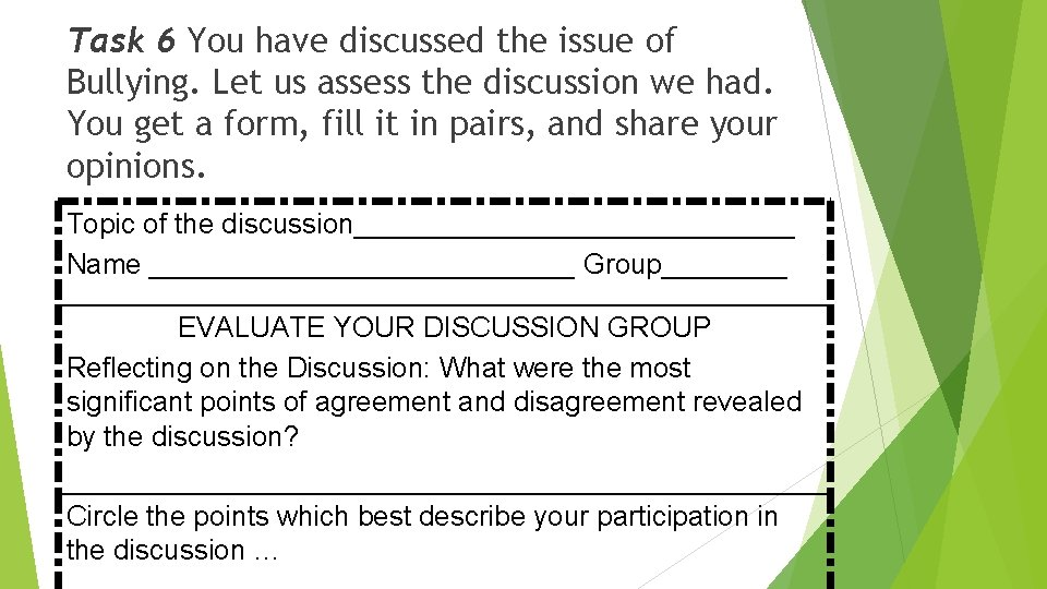 Task 6 You have discussed the issue of Bullying. Let us assess the discussion